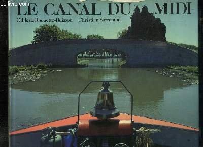 Le Canal du Midi: Texte, Odile de Roquette-Buisson ; photos, Christian Sarramon ; documentation, ...