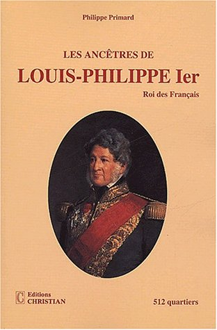 9782864961048: Les anc�tres de Louis-Philippe Ier, Roi des Fran�ais : 512 quartiers