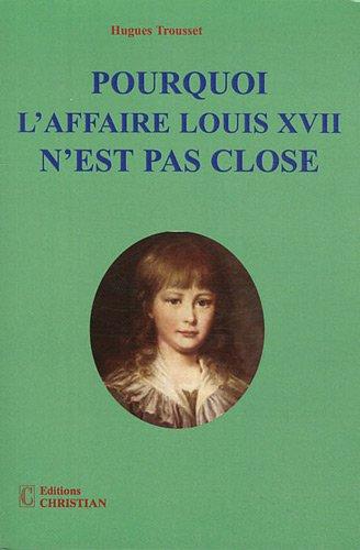 9782864961819: Pourquoi l'affaire Louis XVII n'est pas close