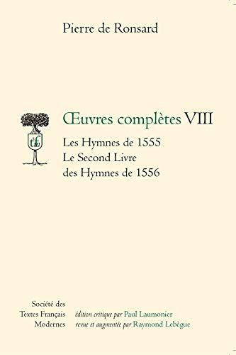 ÂŒuvres complÃ..tes : Les Hymnes de 1555 - Le Second Livre des hymnes de 1556: Ronsard...