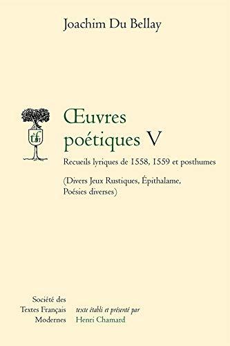 oeuvres poetiques t.5 ; recueils lyriques 1558-1559,posthum: Joachim Du Bellay
