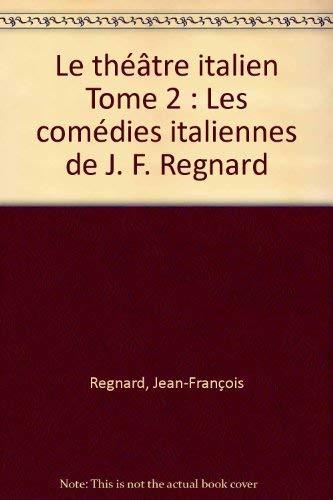 LE THEATRE ITALIEN II Les Comedies Italiennes De J.F. Regnard: Évariste Gherardi