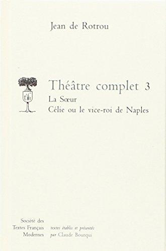 Theatre complet t3 stfm 223 la soeur/celie: Jean de Rotrou