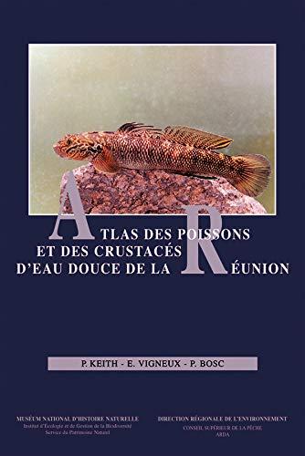Atlas des Poissons et des Crustaces d Eau Douce de la Reunion: Erick Vigneux, Philippe Keith