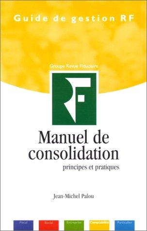 Manuel de consolidation. Principes et pratiques (Guide: Palou, Jean-Michel