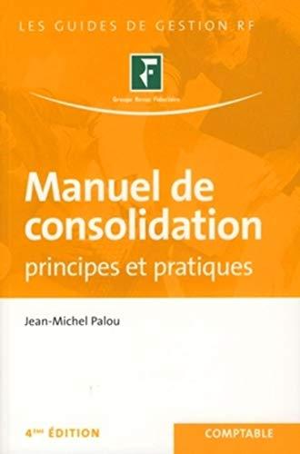 Manuel de consolidation : Principes et pratiques: Palou, Jean-Michel