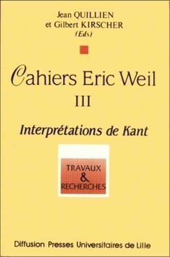 9782865310463: Cahiers Eric Weil : Tome 3, Interprétations de Kant