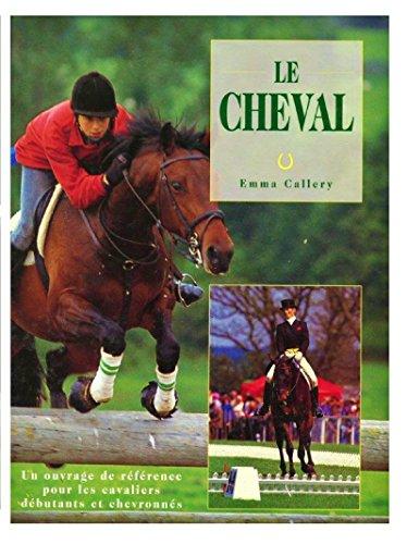 9782865352418: Le cheval par Emma Callery (Un ouvrage de référence pour les cavaliers débutants et chevronnés)