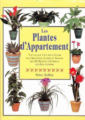 9782865352685: LES PLANTES D'APPARTEMENT. Tout ce que vous devez savoir pour identifier, choisir et soigner les 350 plantes d'intérieur les plus connues