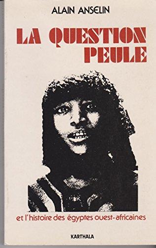 9782865370146: La Question peule : Et l'histoire des �gyptes ouest-africaines (Forum Paris.1981)