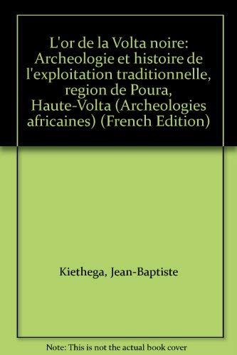9782865370887: L'or de la Volta noire: Arche?ologie et histoire de l'exploitation traditionnelle, re?gion de Poura, Haute-Volta (Arche?ologies africaines) (French Edition)
