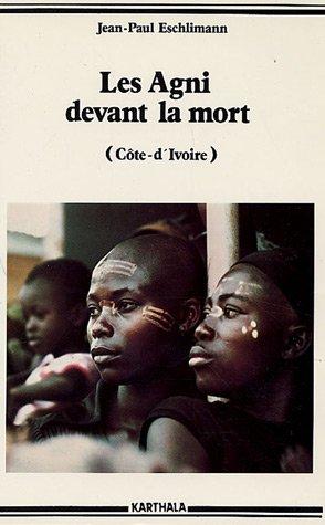 Les Agni devant la mort: (Cote d'Ivoire) (Hommes et societes) (French Edition): Eschlimann, ...