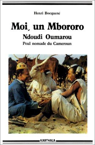 9782865371648: Moi, un Mbororo: Autobiographie de Oumarou Ndoudi, Peul nomade du Cameroun (Hommes et societes) (French Edition)