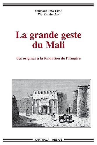 9782865372065: La grande geste du Mali : Des origines à la fondation de l'Empire (Hommes et Sociétés)