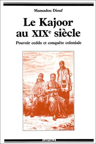 """9782865372164: Le Kajoor au XIXe siècle: Pouvoir ceddo et conquête coloniale (Collection """"Hommes et sociétés"""") (French Edition)"""