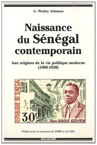 Naissance du Sénégal contemporain : Aux origines: G. Wesley Johnson