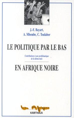 9782865372904: Le POLITIQUE PAR LE BAS EN AFRIQUE NOIRE