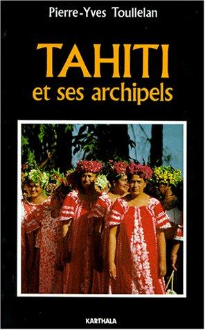 TAHITI ET SES ARCHIPELS: TOULLELAN PIERRE YVE