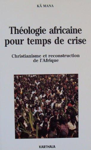 Théologie africaine pour temps de crise : Christianisme et reconstruction de l'Afrique:...