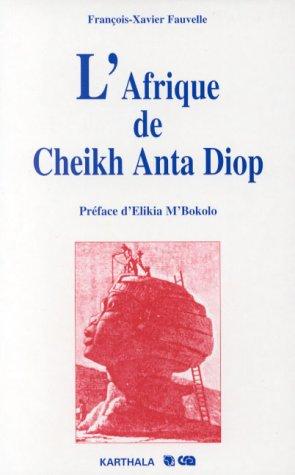 L'Afrique de Cheikh Anta Diop : Histoire et idéologie: Fauvelle, François-Xavier ; ...