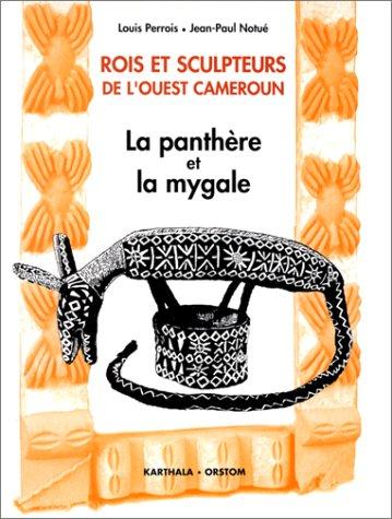 Rois et sculpteurs de l'Ouest Cameroun: La panthère et la mygale (French Edition) (9782865377442) by Perrois, Louis