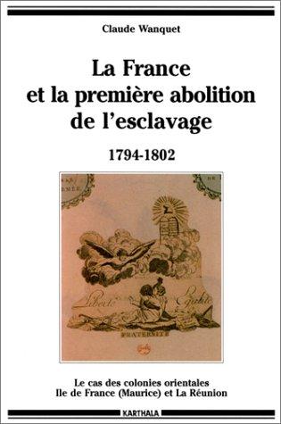9782865377992: LA FRANCE ET LA PREMIERE ABOLITION DE L'ESCLAVAGE 1794-1802. Le cas des colonies orientales Ile de France (Maurice) et La Réunion (Hommes et Sociétés)