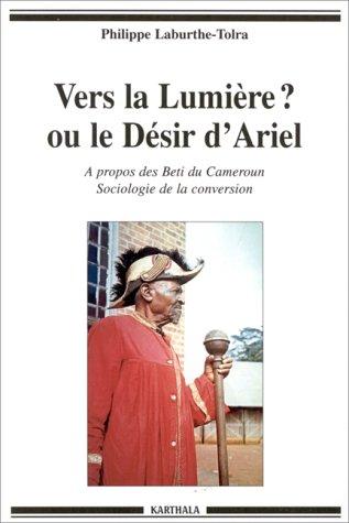 9782865379163: VERS LA LUMIERE ? OU LE DESIR D'ARIEL. A propos des Beti du Cameroun, sociologie de la conversion (Hommes et Sociétés)