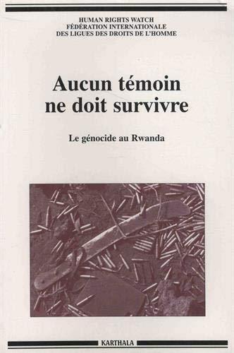 AUCUN TEMOIN NE DOIT SURVIVRE LE GENOCI: DES FORGES ALISON