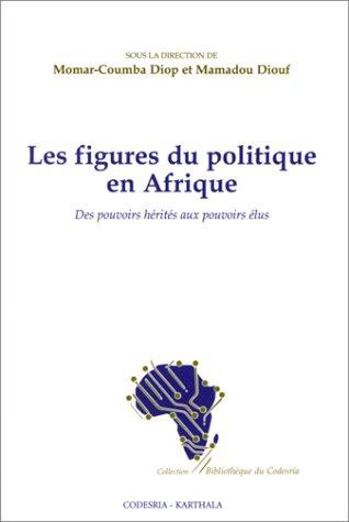 9782865379644: Les figures du politique en Afrique: Des pouvoirs hérités aux pouvoirs élus (Bibliothèque du Codesria) (French Edition)