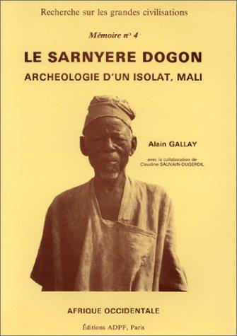 Le Sarnyere Dogon: Archeo9logie D'un Isolat, Mali (Memoire no 4): Gallya, Alain (avec la ...