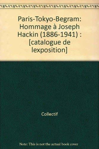 9782865381630: Paris-Tokyo-Begram : Hommage à Joseph Hackin (1886-1941)