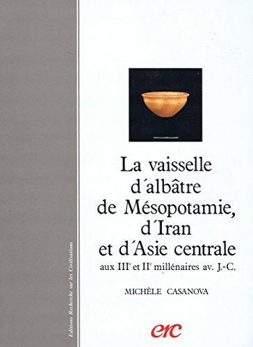 la vaisselle d'albatre de mesopotamie, d'iran et d'asie centrale aux iiie et iie ...