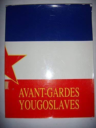 AVANT-GARDES YOUGOSLAVES. MUSEES DE CARCASSONNE-LES SABLES D'OLONNE-TOULON.: PAR DAVOR MATICEVIC.
