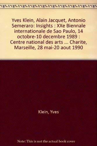 Yves Klein, Alain Jacquet, Antonio Semeraro: Insights : XXe Biennale internationale de Sao Paulo, 14 octobre-10 decembre 1989 : Centre national des ... 28 mai-20 aout 1990 (French Edition) (2865450759) by Yves Klein