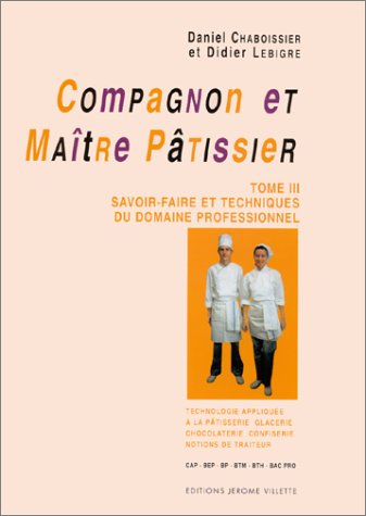9782865470358: Compagnon et maître pâtissier, tome 3 : Savoir-faire et techniques du domaine professionnel