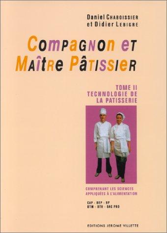 9782865470488: COMPAGNON ET MAITRE PATISSIER TOME 2 : Technologie de la pâtisserie (Cuisine Diffusi)