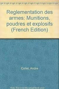 Réglementation des armes : Munitions, poudres et: André Collet