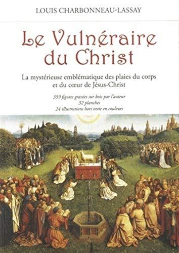 9782865541034: Le vulnéraire du Christ : La mystérieuse emblématique des plaies du corps et du cœur de Jésus-Christ