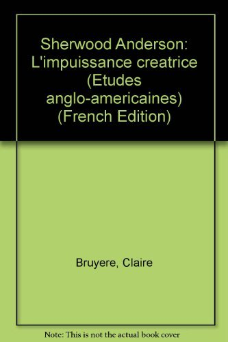 Sherwood Anderson: L'impuissance cre?atrice (Etudes anglo-ame?ricaines) (French Edition): ...
