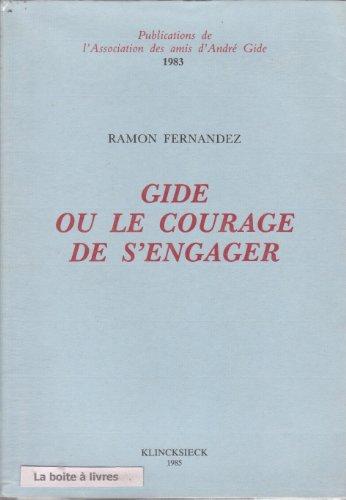 GIDE OU LE COURAGE DE S'ENGAGER: Textes Reunis, Suivis D'Une Notice Bio-Bibliographique, ...