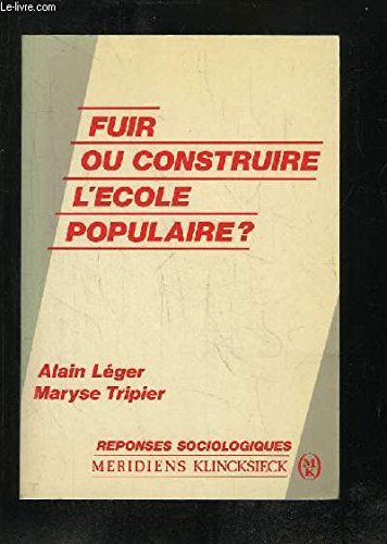 Fuir Ou Construire L'Ecole Populaire ? (Reponses Sociologiques) (French Edition) (286563146X) by Alain Leger; Maryse Triper
