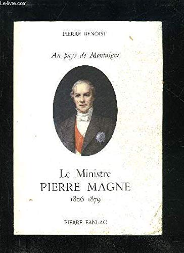 9782865771028: Le ministre Pierre Magne 1806-1879 (Au pays de Montaigne)