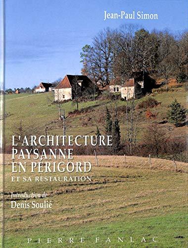 L'Architecture Paysanne En Perigord Et Sa Restoration: Simon, Jean-Paul (Denis Soulie intro)