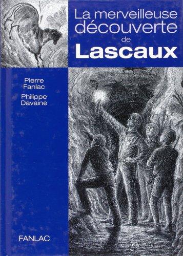 La merveilleuse découverte de Lascaux. Une histoire vraie.: Fanlac,Pierre. Davaine,Philippe.