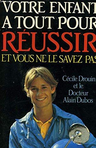 Votre enfant a tout pour reussir et vous ne le savez pas (French Edition) (2865830500) by Drouin, Cecile