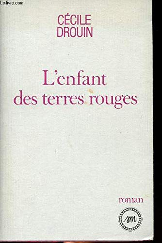 L'enfant des terres rouges: Roman (French Edition) (9782865830541) by Cécile Drouin