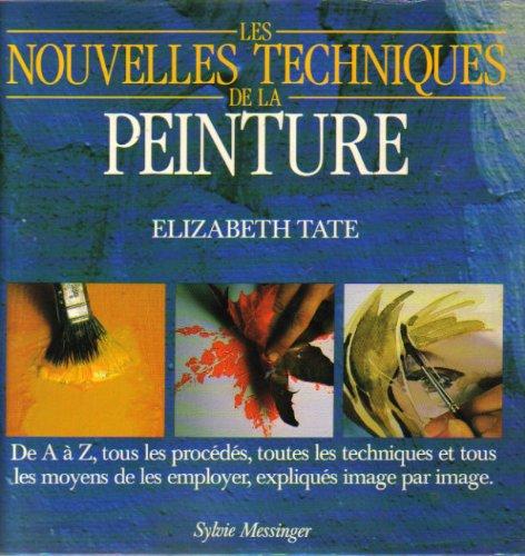 Les Nouvelles techniques de la peinture: Elizabeth Tate