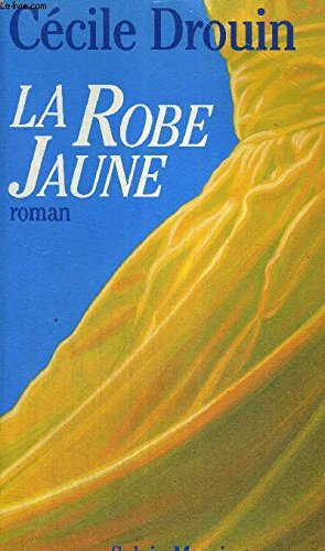 La robe jaune: Roman (French Edition) (9782865830909) by Cécile Drouin