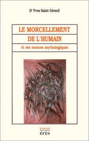 Le Morcellement de l' Humain et ses Sources Mythologiques: Saint - Gérard Yves