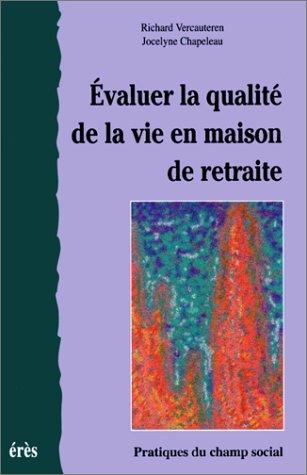 Evaluer la qualité de la vie en maison de retraite: Vercauteren, Richard ; Chapeleau, ...